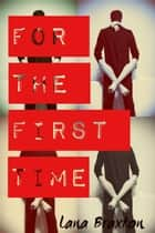 For the First Time - Casual Encounters, #4 ebook by Lana Braxton