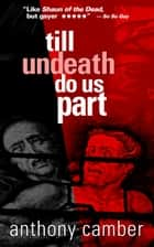 Till Undeath Do Us Part ebook by Anthony Camber