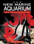 The New Marine Aquarium - Step-By-Step Setup & Stocking Guide ebook by Michael S. Paletta