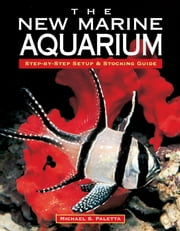 The New Marine Aquarium - Step-By-Step Setup & Stocking Guide ebook by Kobo.Web.Store.Products.Fields.ContributorFieldViewModel