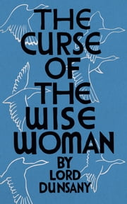 The Curse of the Wise Woman ebook by Lord Dunsany