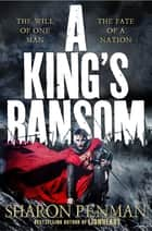 A King's Ransom eBook by Sharon Penman