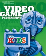 Video Game Programming for Kids ebook by Jonathan S. Harbour