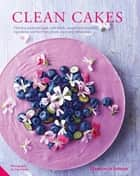 Clean Cakes - Delicious pâtisserie made with whole, natural and nourishing ingredients and free from gluten, dairy and refined sugar ebook by Henrietta Inman