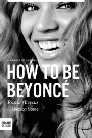 How To Be Beyoncé ebook by Madison Moore