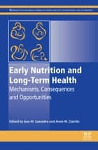 Early Nutrition and Long-Term Health - Mechanisms, Consequences, and Opportunities ebook by Jose M Saavedra, Anne M. Dattilo