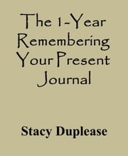 The 1-Year Remembering Your Present Journal ebook by Stacy Duplease