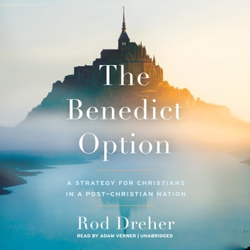 The Benedict Option - A Strategy for Christians in a Post-Christian Nation audiobook by Rod Dreher