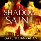 The Shadow Saint - Book Two of the Black Iron Legacy audiobook by Gareth Hanrahan