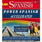 Power Spanish Accelerated - The Fastest and Easiest Way to Speak and Understand Spanish! American Instructor and Native Spanish Speakers Teach You to Speak Authentic Spanish Quickly, Easily, and Enjoyably! audiobook by Mark Frobose