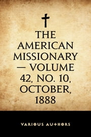 The American Missionary — Volume 42, No. 10, October, 1888 ebook by Various Authors