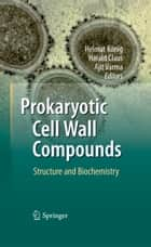 Prokaryotic Cell Wall Compounds ebook by Helmut König,Harald Claus,Ajit Varma