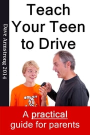 Teach Your Teen to Drive: The Essential Guide for Parents ebook by Dave Armstrong