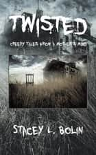 Twisted - Creepy Tales from a Mother'S Mind ebook by Stacey L. Bolin