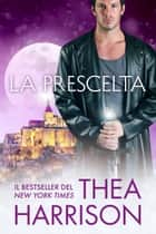 La Prescelta eBook by Thea Harrison