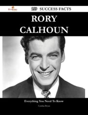 Rory Calhoun 159 Success Facts - Everything you need to know about Rory Calhoun ebook by Cynthia Bryan