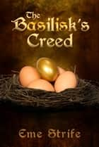 The Basilisk's Creed: Volume One (The Basilisk's Creed #1) ebook by Eme Strife