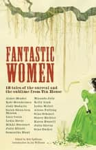 Fantastic Women: 18 Tales of the Surreal and the Sublime from Tin House ebook by Rob Spillman, Joy Williams