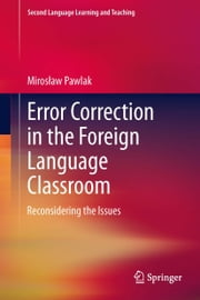 Error Correction in the Foreign Language Classroom - Reconsidering the Issues ebook by Mirosław Pawlak