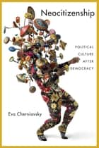 Neocitizenship - Political Culture after Democracy ebook by Eva Cherniavsky