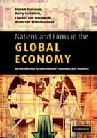 Nations and Firms in the Global Economy - An Introduction to International Economics and Business ebook by Steven Brakman, Harry Garretsen, Charles Van Marrewijk,...