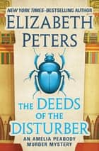 The Deeds of the Disturber ebook by Elizabeth Peters