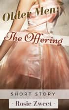 Older Men: The Offering ebook by Rosie Zweet