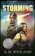 Storming: A Dieselpunk Adventure ebook by K.M. Weiland