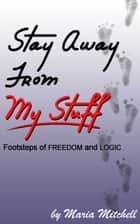 Stay Away From My Stuff ebook by Maria Mitchell