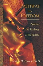 Pathway to Freedom: Applying the Teachings of the Buddha ebook by Lucinda Green