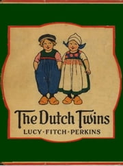 The Dutch Twins ebook by Lucy Fitch Perkins