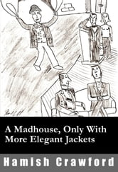 A Madhouse, Only With More Elegant Jackets ebook by Hamish Crawford