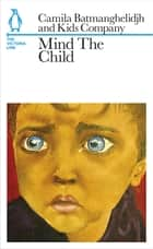 Mind The Child - The Victoria Line ebook by Camila Batmanghelidjh, Kids Company, Kids Company
