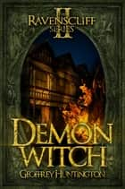 Demon Witch - The Ravenscliff Series - Book Two ebook by Geoffrey Huntington