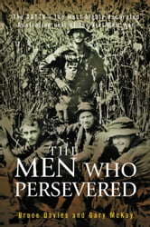 The Men Who Persevered - The AATTV - the most highly decorated Australian unit of the Viet Name war ebook by Bruce Davies,Gary McKay