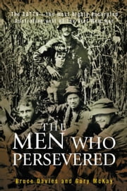 The Men Who Persevered - The AATTV - the most highly decorated Australian unit of the Viet Name war ebook by