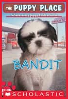 The Puppy Place #24: Bandit ebook by Ellen Miles