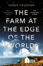 The Farm at the Edge of the World - The unputdownable page-turner from bestselling author of ANATOMY OF A SCANDAL ebook by Sarah Vaughan