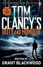 Tom Clancy's Duty and Honour - INSPIRATION FOR THE THRILLING AMAZON PRIME SERIES JACK RYAN ebook by