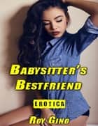 Erotica: Babysitter's Bestfriend eBook by Roy Gino