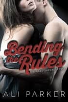 Bending the Rules - The Rules, #2 ebook by Ali Parker