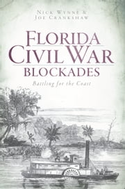Florida Civil War Blockades - Battling for the Coast ebook by Nick Wynne,Joe Crankshaw