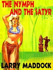 The Nymph And The Satyr - A Comedy Of Gender ebook by Larry Maddock