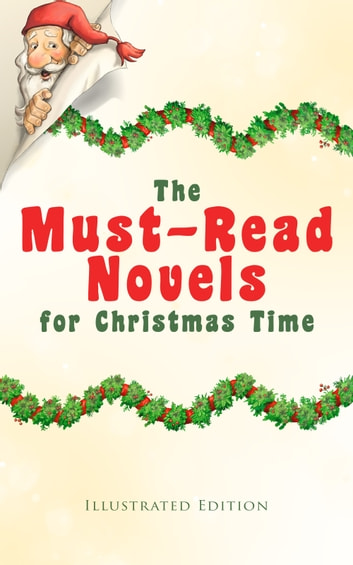 The Must-Read Novels for Christmas Time (Illustrated Edition) - The Wonderful Life, Little Women, Life and Adventures of Santa Claus, The Christmas Angel, The Little City of Hope, Anne of Green Gables, Little Lord Fauntleroy, Peter Pan… ebook by Charles Dickens,J. M. Barrie,Lucy Maud Montgomery,L. Frank Baum,George MacDonald,Anna Sewell,Louisa May Alcott,Frances Hodgson Burnett,Mary Louisa Molesworth,F. Marion Crawford,Martha Finley,Abbie Farwell Brown,Hesba Stretton,Frances Browne,Kate Douglas Wiggin,Kenneth Grahame,June Isle,James Lane Allen,Eleanor H. Porter,Jacob A. Riis,Beatrix Potter,Sophie May,Lucas Malet,Juliana Horatia Ewing,Alice Hale Burnett,Ernest Ingersoll,Annie F. Johnston,Amanda M. Douglas,Amy Ella Blanchard,Thomas Nelson Page,Florence L. Barclay,A. S. Boyd,Edward A. Rand,Max Brand