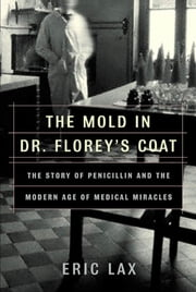 The Mold in Dr. Florey's Coat - The Story of the Penicillin Miracle ebook by Eric Lax