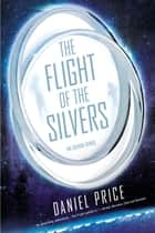 The Flight of the Silvers ebook by Daniel Price