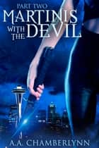Martinis with the Devil, Part Two ebook by A.A. Chamberlynn