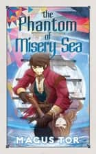 The Phantom of Misery Sea ebook by Magus Tor