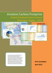 Aviation Carbon Footprint: Global Scheduled International Passenger Flights 2012 ebook by Dave Southgate