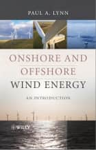 Onshore and Offshore Wind Energy ebook by Paul A. Lynn